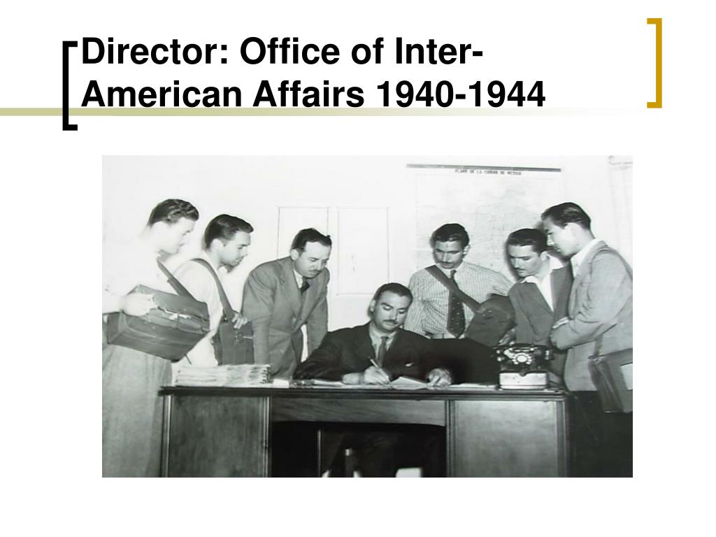 Director: Office of Inter-American Affairs 1940-1944