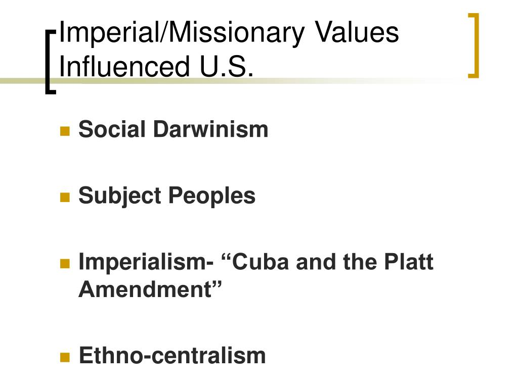 Imperial/Missionary Values Influenced U.S.