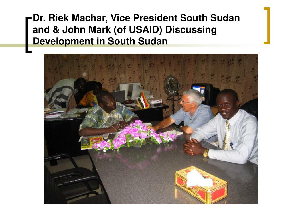 Dr. Riek Machar, Vice President South Sudan and & John Mark (of USAID) Discussing Development in South Sudan