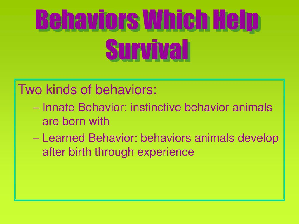 Behaviors Which Help Survival