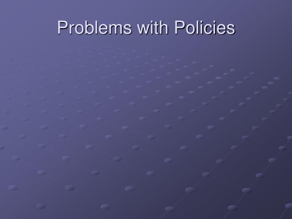 Problems with Policies