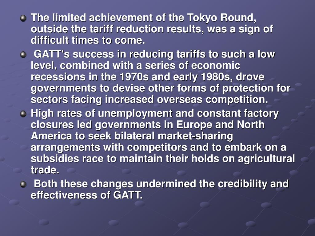 The limited achievement of the Tokyo Round, outside the tariff reduction results, was a sign of difficult times to come.