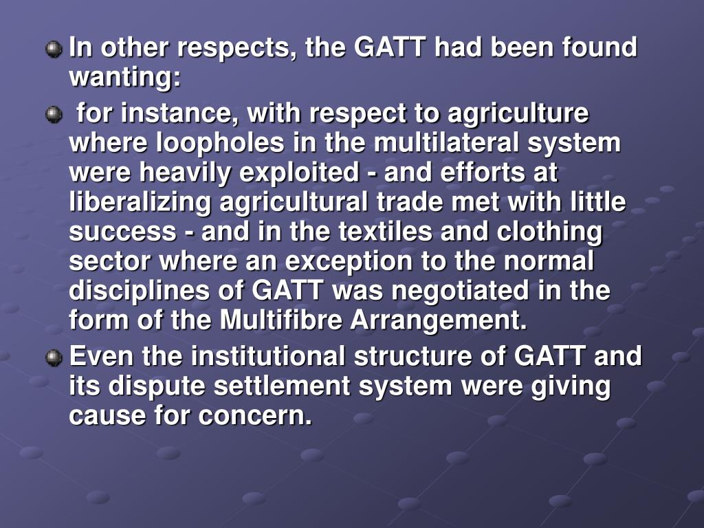 In other respects, the GATT had been found wanting: