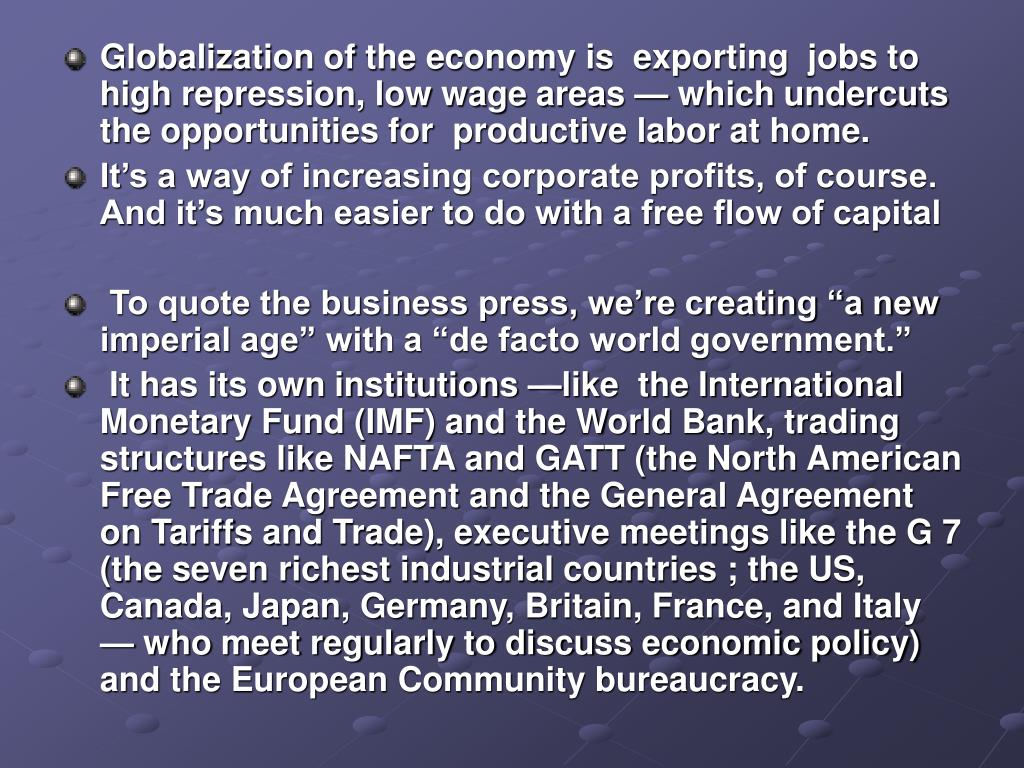 Globalization of the economy is  exporting  jobs to high repression, low wage areas — which undercuts the opportunities for  productive labor at home.