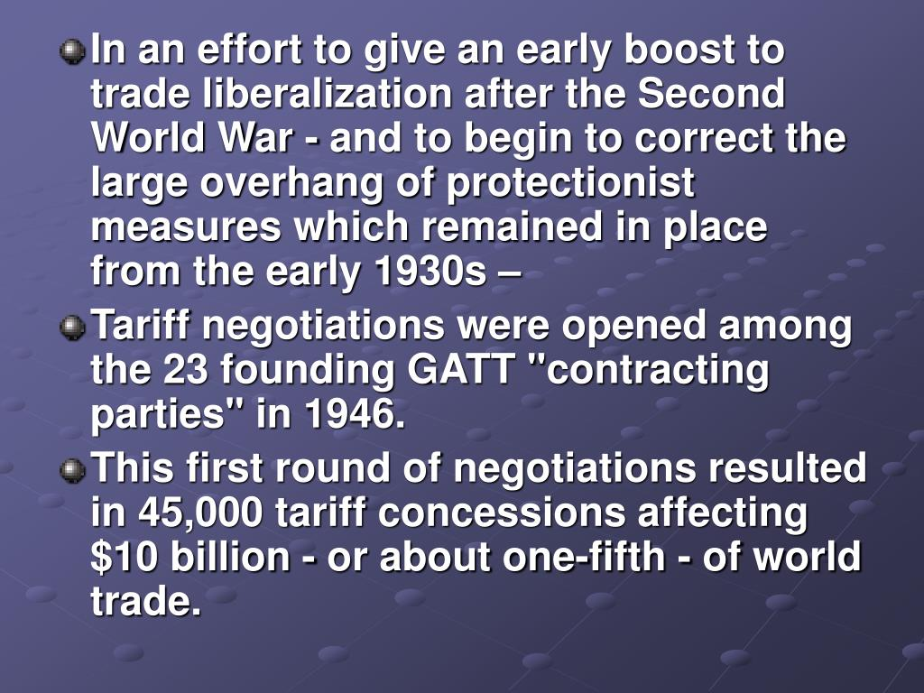 In an effort to give an early boost to trade liberalization after the Second World War - and to begin to correct the large overhang of protectionist measures which remained in place from the early 1930s –