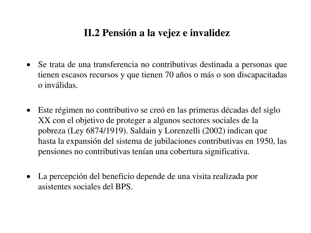 II.2 Pensión a la vejez e invalidez