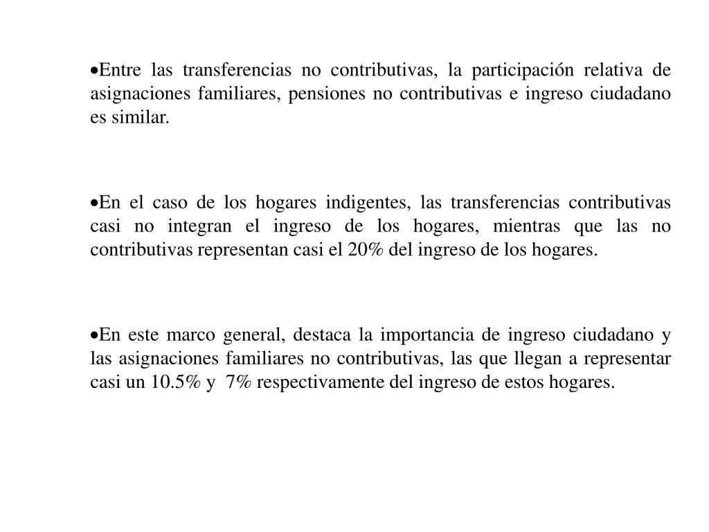Entre las transferencias no contributivas, la participación relativa de asignaciones familiares, pensiones no contributivas e ingreso ciudadano es similar.