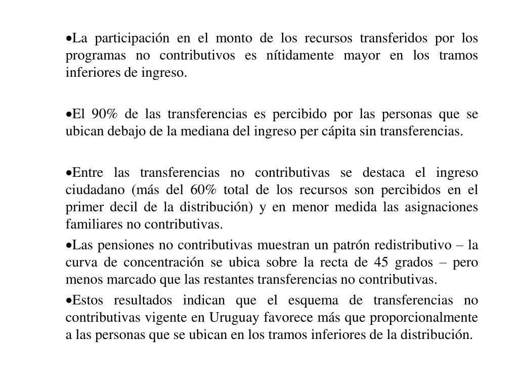 La participación en el monto de los recursos transferidos por los programas no contributivos es nítidamente mayor en los tramos inferiores de ingreso.