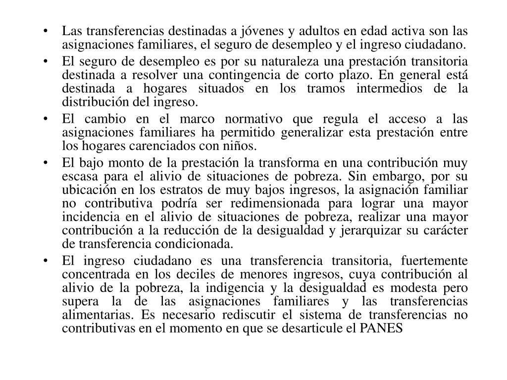 Las transferencias destinadas a jóvenes y adultos en edad activa son las asignaciones familiares, el seguro de desempleo y el ingreso ciudadano.