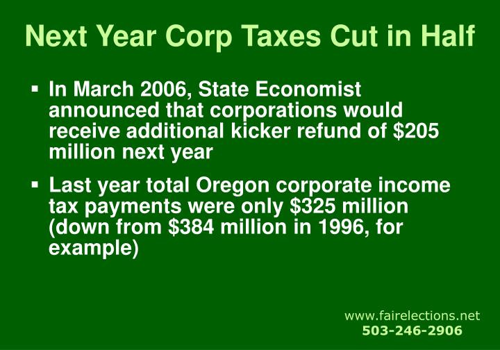Next Year Corp Taxes Cut in Half