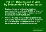 pet 37 disclosures in ads by independent expenditures