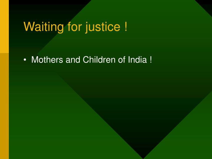 Waiting for justice !