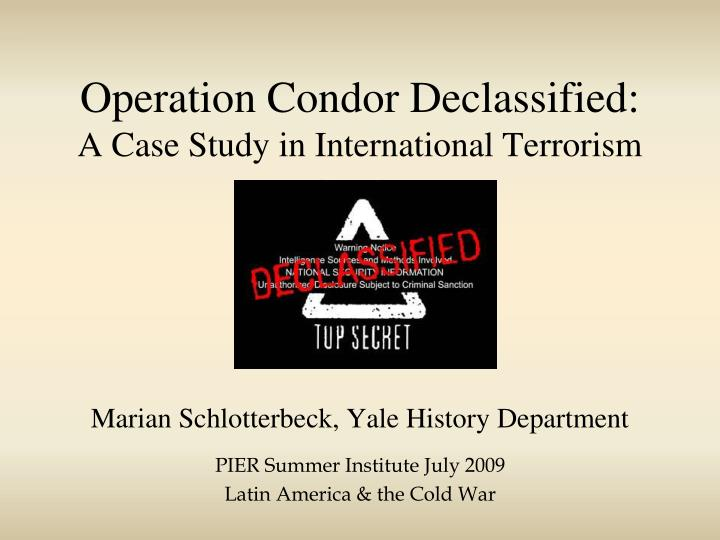 Operation condor declassified a case study in international terrorism