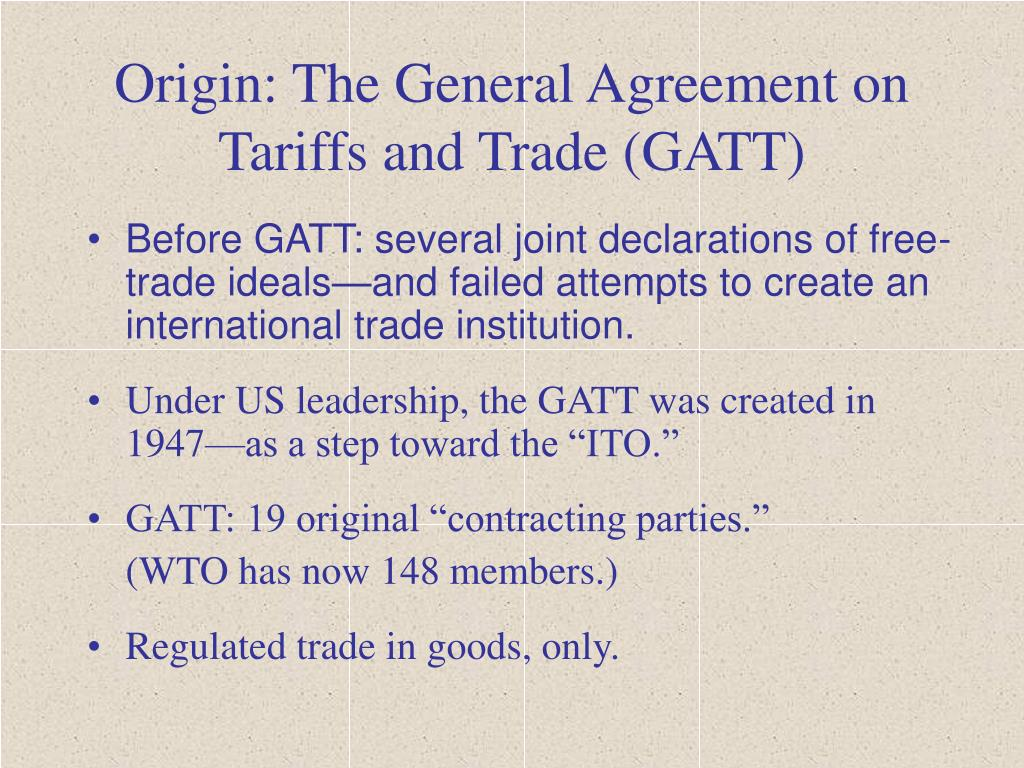 Origin: The General Agreement on Tariffs and Trade (GATT)