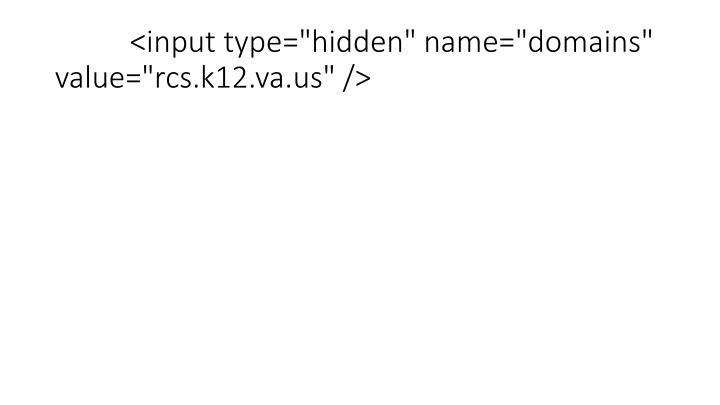 """<input type=""""hidden"""" name=""""domains"""" value=""""rcs.k12.va.us"""" />"""