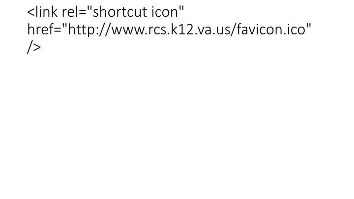 "<link rel=""shortcut icon"" href=""http://www.rcs.k12.va.us/favicon.ico"" />"
