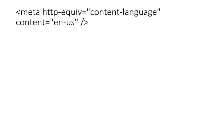 "<meta http-equiv=""content-language"" content=""en-us"" />"
