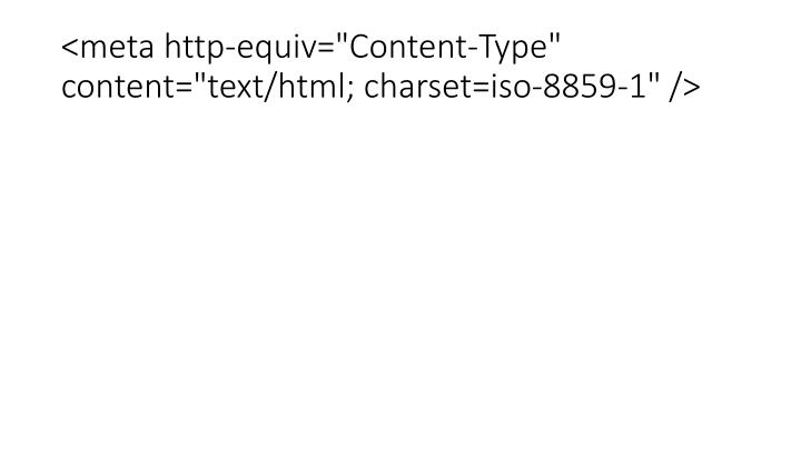 "<meta http-equiv=""Content-Type"" content=""text/html; charset=iso-8859-1"" />"