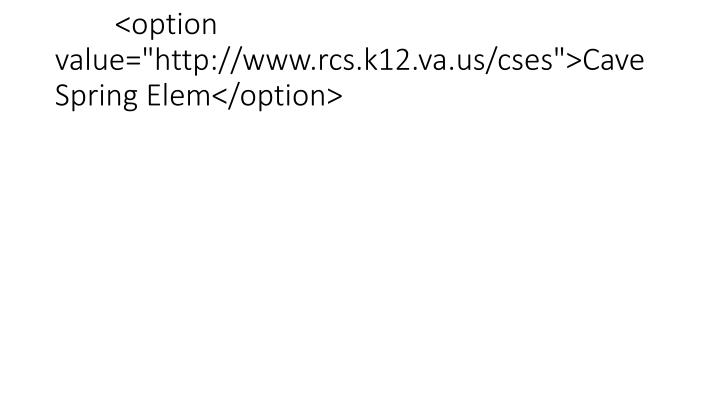 "<option value=""http://www.rcs.k12.va.us/cses"">Cave Spring Elem</option>"