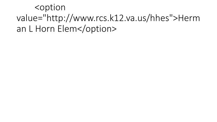 "<option value=""http://www.rcs.k12.va.us/hhes"">Herman L Horn Elem</option>"