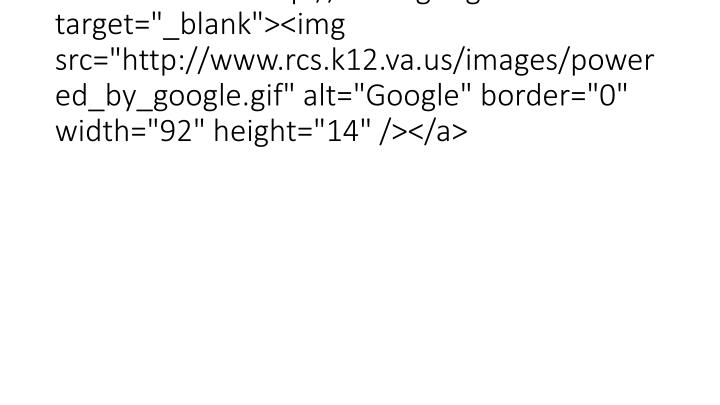 "<a href=""http://www.google.com"" target=""_blank""><img src=""http://www.rcs.k12.va.us/images/powered_by_google.gif"" alt=""Google"" border=""0"" width=""92"" height=""14"" /></a>"