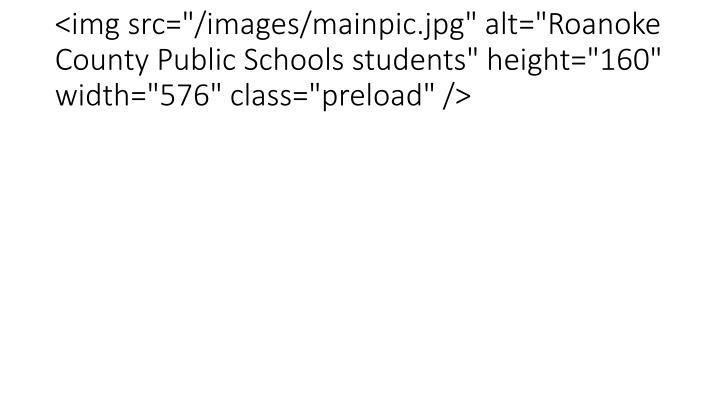 "<img src=""/images/mainpic.jpg"" alt=""Roanoke County Public Schools students"" height=""160"" width=""576"" class=""preload"" />"