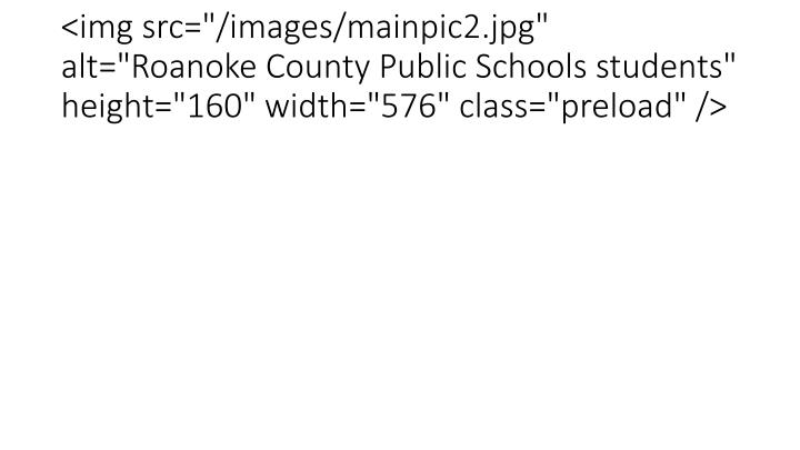 "<img src=""/images/mainpic2.jpg"" alt=""Roanoke County Public Schools students"" height=""160"" width=""576"" class=""preload"" />"