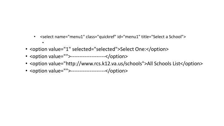"<select name=""menu1"" class=""quickref"" id=""menu1"" title=""Select a School"">"