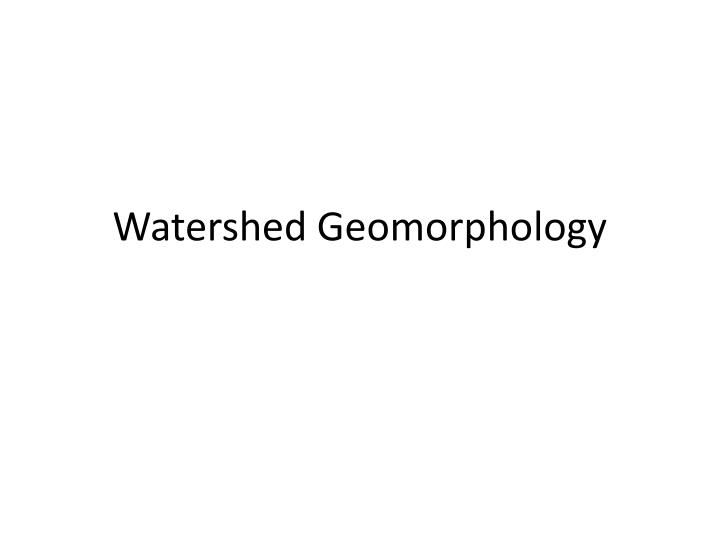 Watershed geomorphology