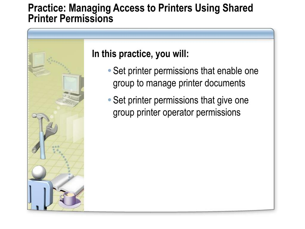 Practice: Managing Access to Printers Using Shared Printer Permissions