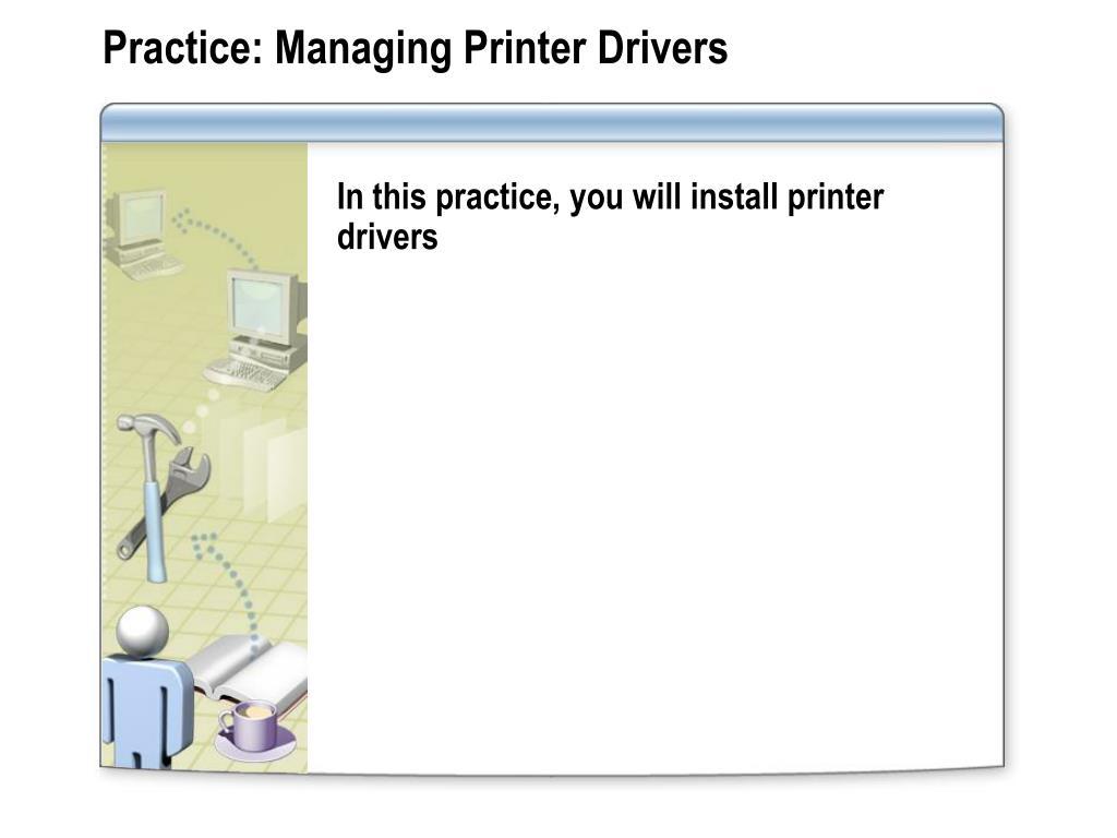 Practice: Managing Printer Drivers