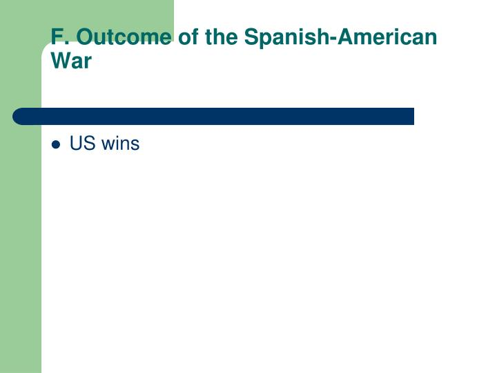 F. Outcome of the Spanish-American War