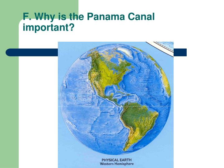 F. Why is the Panama Canal important?