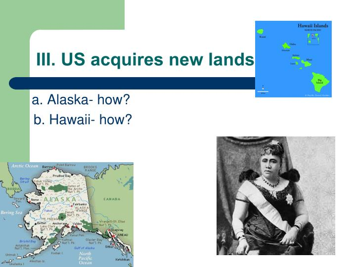 III. US acquires new lands…