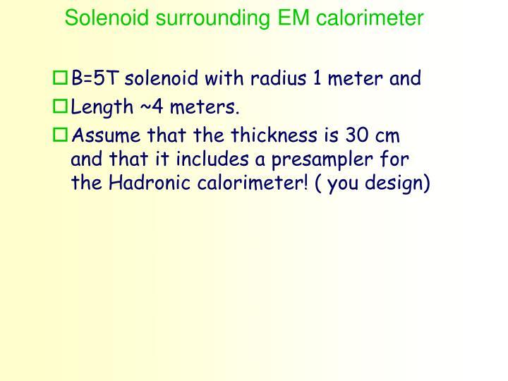 Solenoid surrounding EM calorimeter