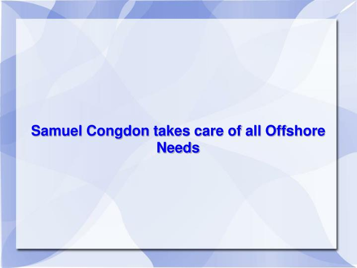 Samuel Congdon takes care of all Offshore Needs