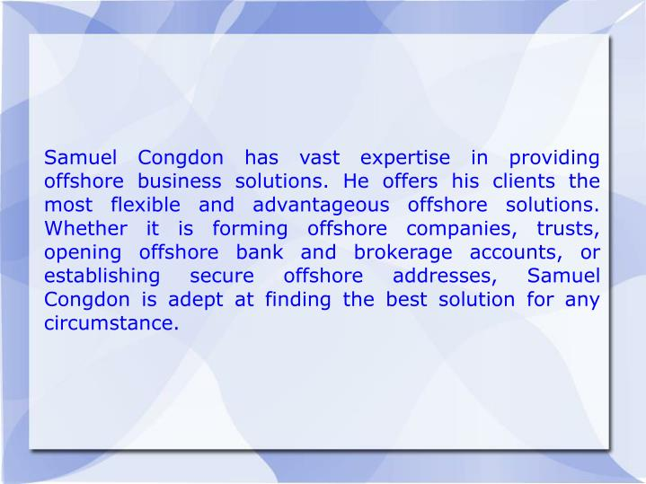 Samuel Congdon has vast expertise in providing offshore business solutions. He offers his clients th...