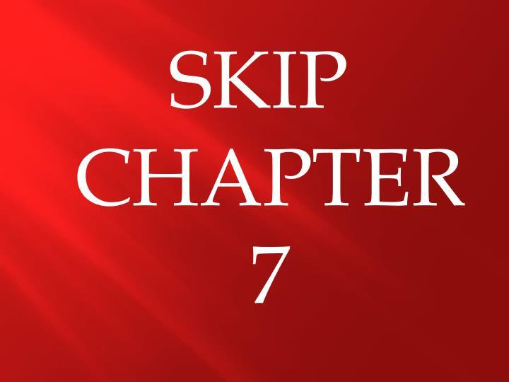 SKIP CHAPTER 7