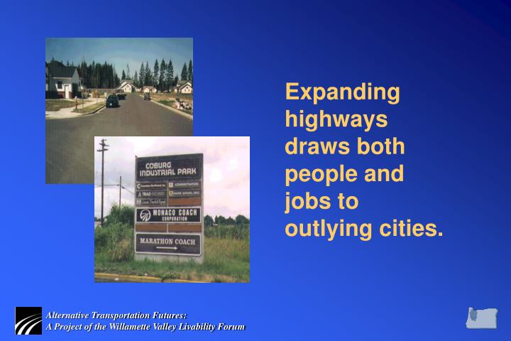 Expanding highways draws both people and jobs to outlying cities.