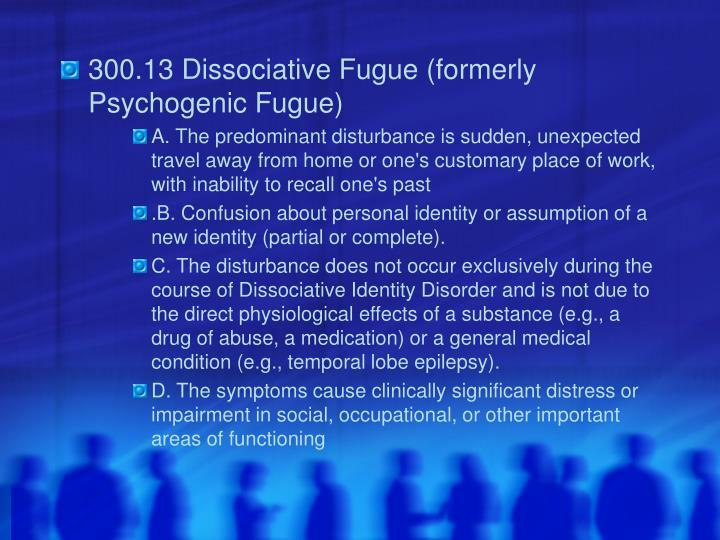 300.13 Dissociative Fugue (formerly Psychogenic Fugue)