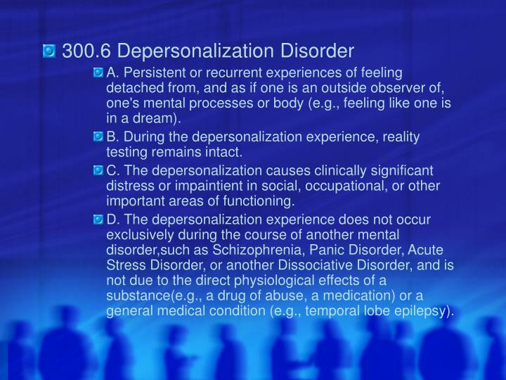 300.6 Depersonalization Disorder