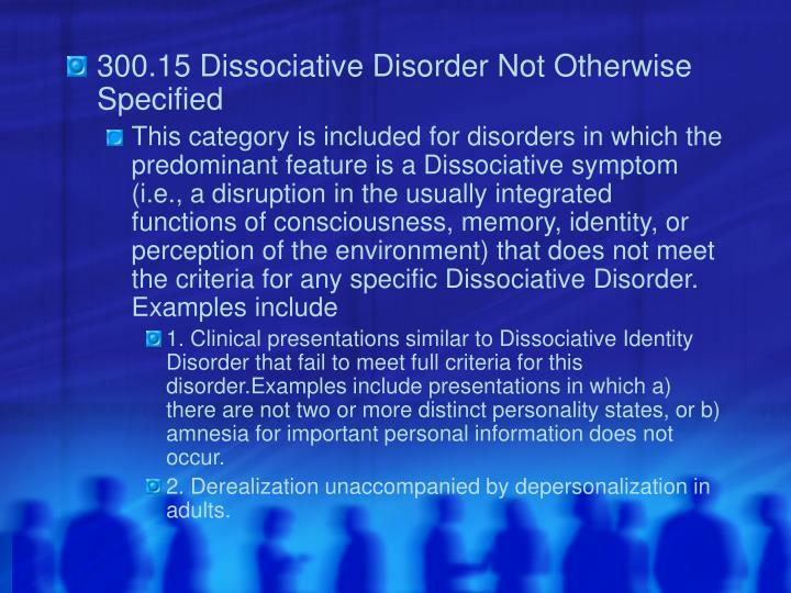 300.15 Dissociative Disorder Not Otherwise Specified