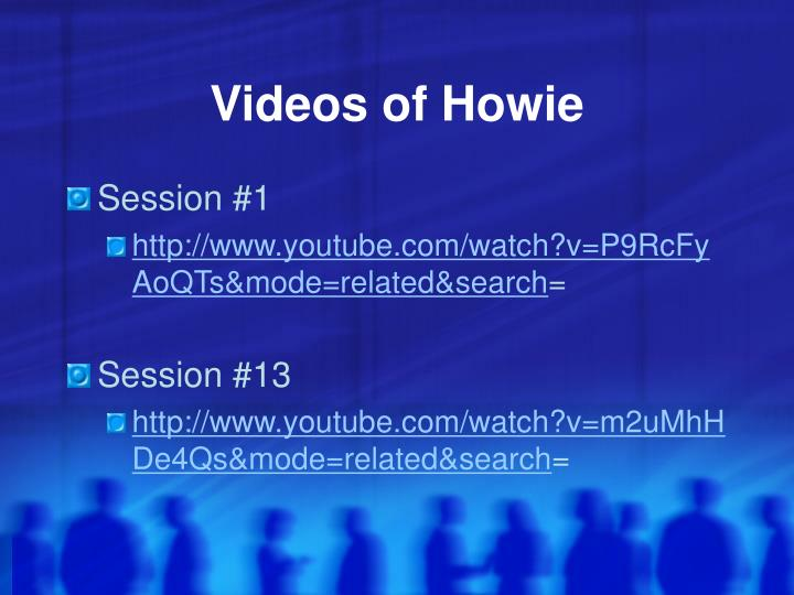 Videos of Howie