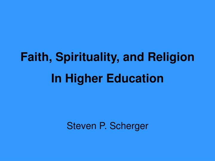 Faith spirituality and religion in higher education