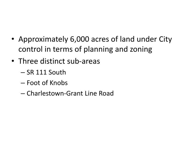 Approximately 6,000 acres of land under City control in terms of planning and zoning
