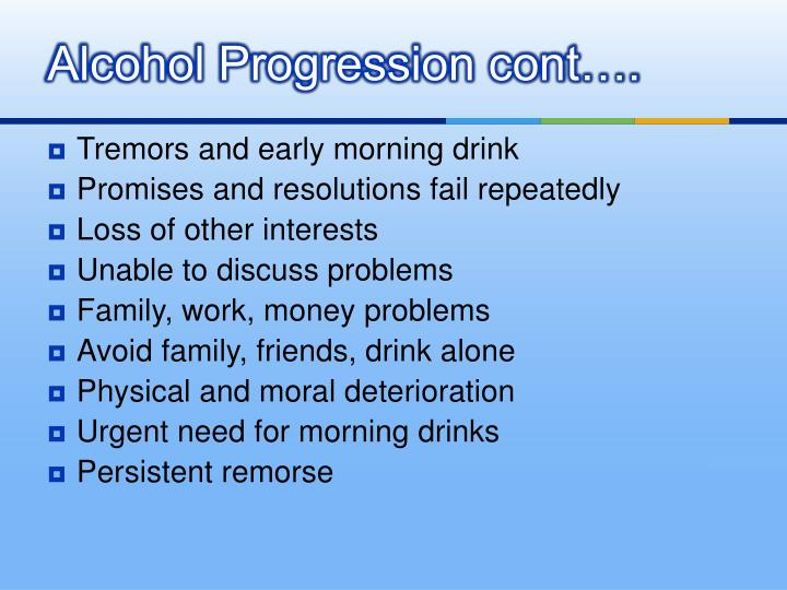 Alcohol Progression cont….