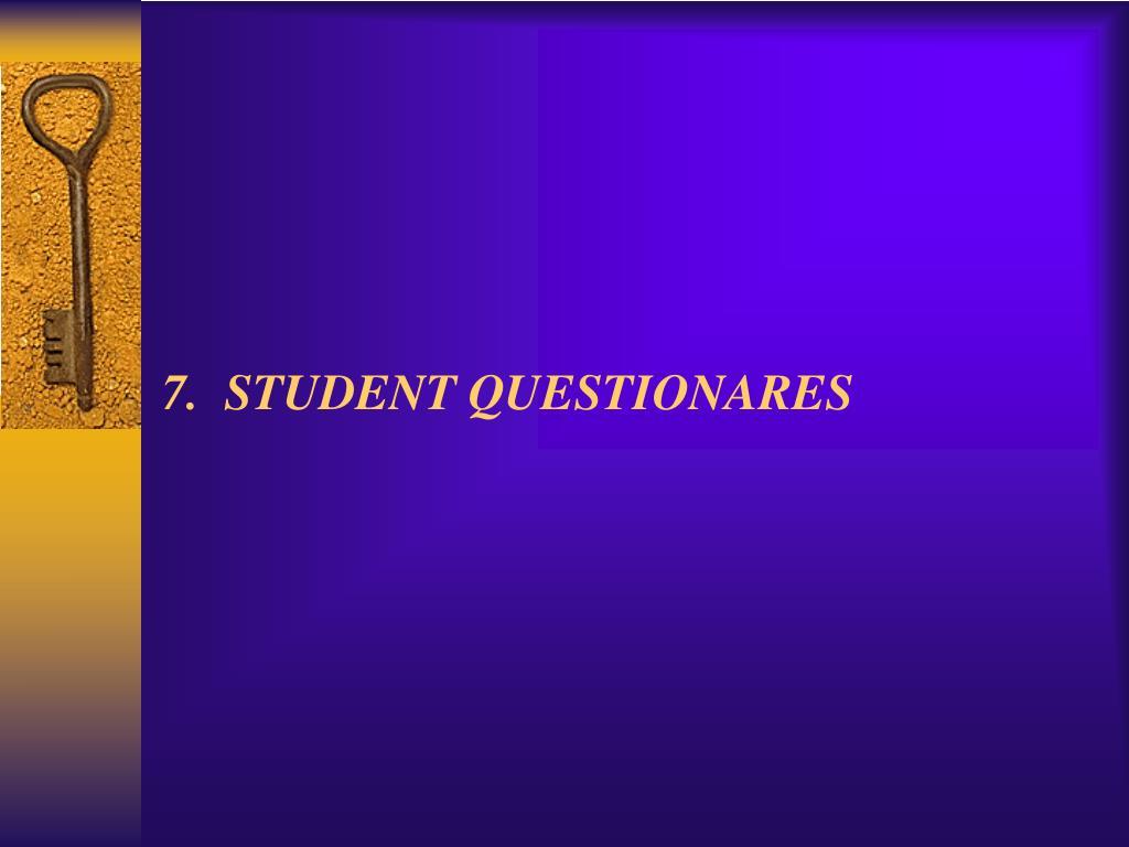 7.  STUDENT QUESTIONARES