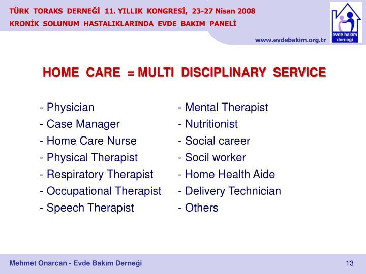 HOME  CARE  = MULTI  DISCIPLINARY  SERVICE