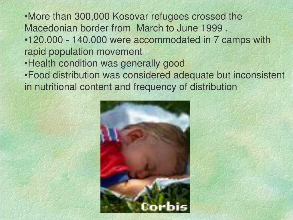 More than 300,000 Kosovar refugees crossed the