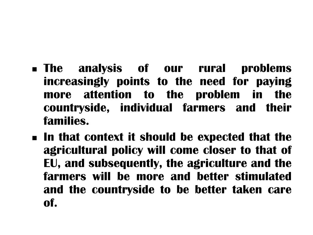 The analysis of our rural problems increasingly points to the need for paying more attention to the problem in the countryside, individual farmers and their families.